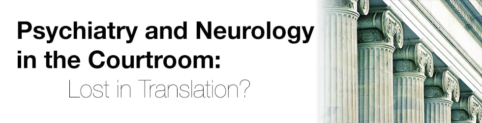 Psychiatry and Neurology in the Courtroom: Lost in Translation?
