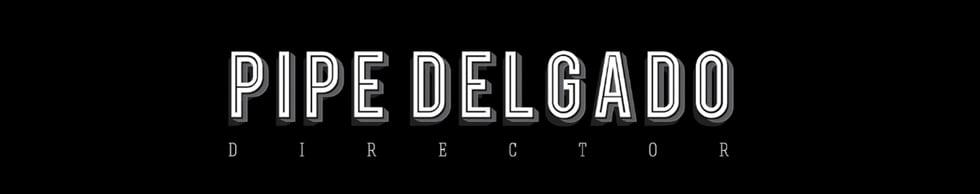 Pipe Delgado. Director Reel. 2015
