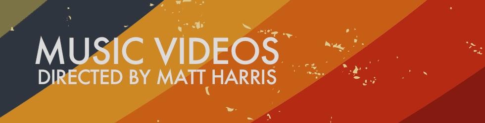 Music Videos By Matt Harris