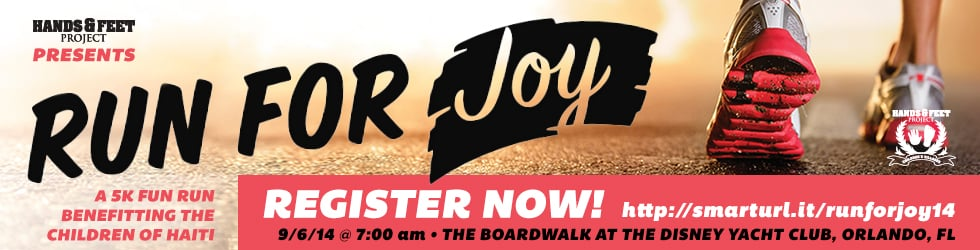 Hands and Feet Project Run Events 2014   REGISTER FOR RUN FOR JOY SEPT 6, 2014 @ THE DISNEY BOARDWALK