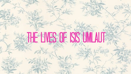 The Lives of Isis Umlaut