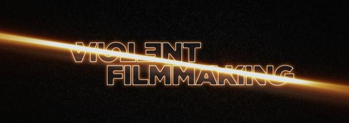 VIOLENT FILMMAKING