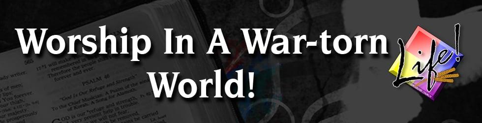 Series - Worship In A War-torn World!