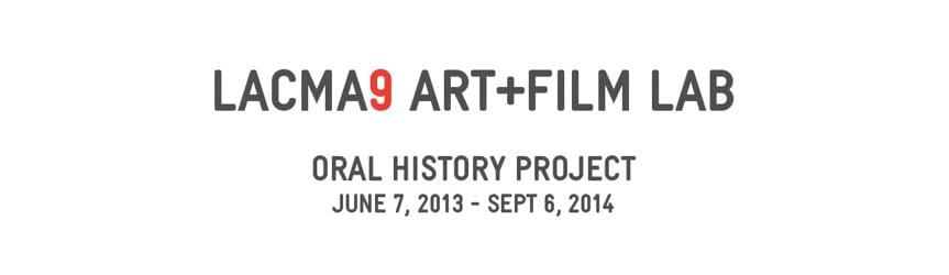 Oral History Project | LACMA9 Art+Film Lab