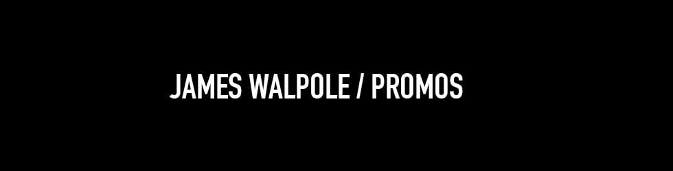 James Walpole   Promos