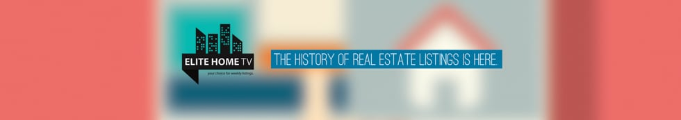 Elite Home TV, Your Choice For Weekly Real Estate Listings