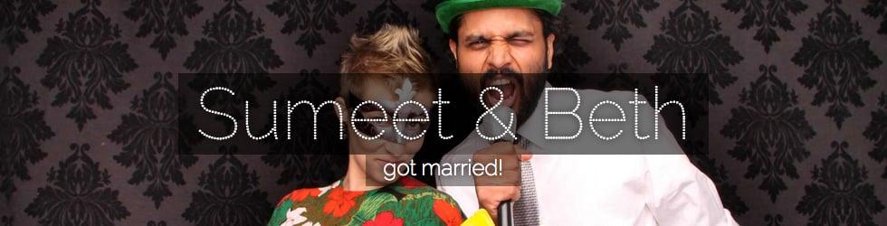 Sumeet & Beth Got Married