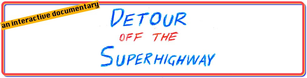 Detour Off the Superhighway: an interactive documentary