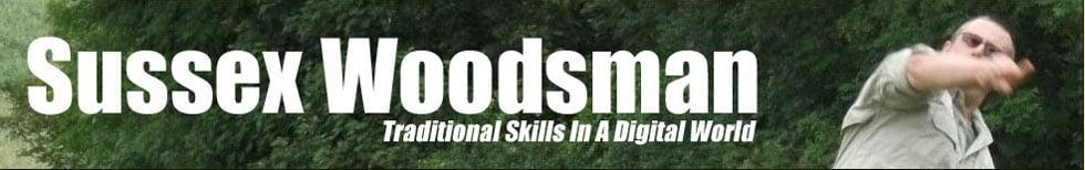 Sussex Woodsman - Traditional Skills In A Digital World.