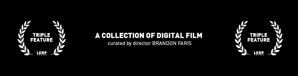 Triple Feature | a curated collection of digital film