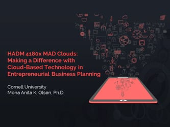 Cornell University's HADM 4180x MAD Clouds: Making a Difference with Cloud-Based Technology in Entrepreneurial Business Planning
