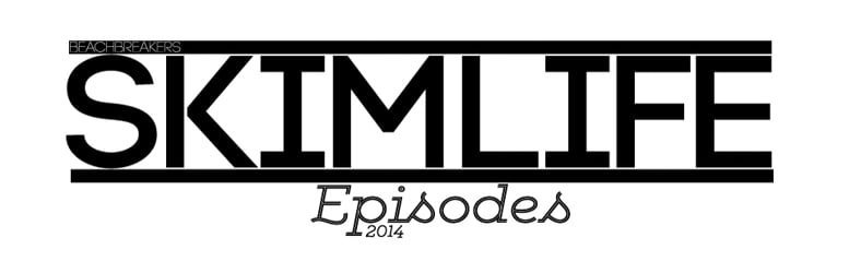 BeachBreakers / Skimlife Episodes 2014