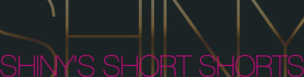 SHINY's Short Shorts