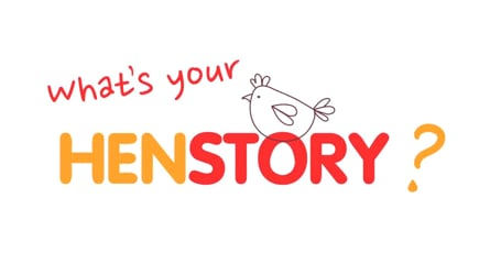 What's Your HenStory?