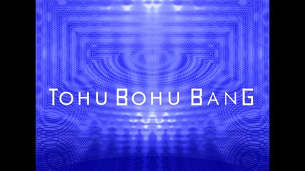 TOHU BOHU BANG