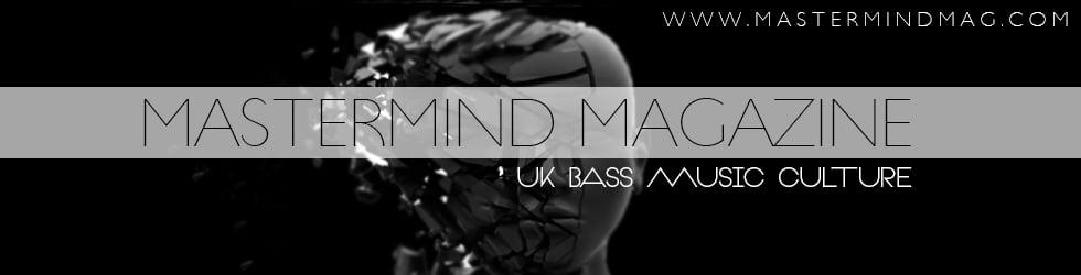 MASTERMIND MAGAZINE - UK BASS MUSIC CULTURE