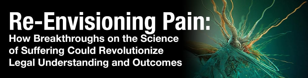 Re-Envisioning Pain: How Breakthroughs on the Science of Suffering Could Revolutionize Legal Understanding and Outcomes