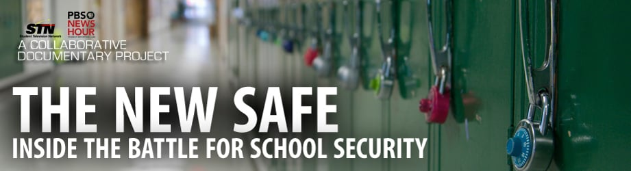 The New Safe:  Inside the Battle for School Security