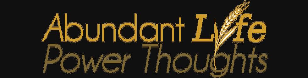 Abundant Life Power Thoughts