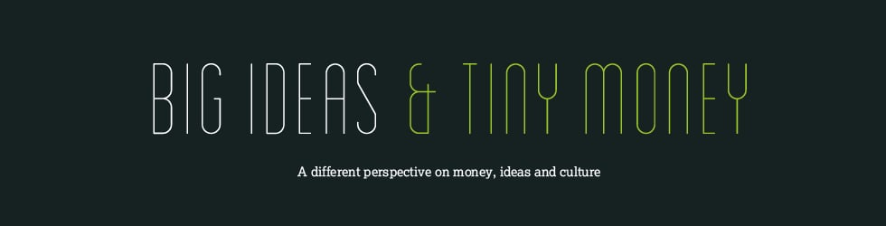Big Ideas & Tiny Money