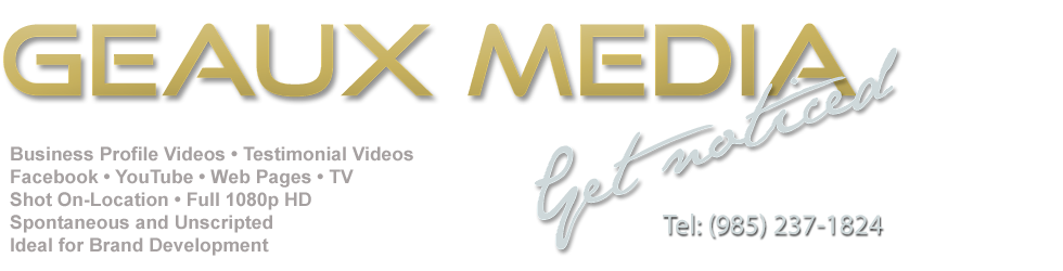 Geaux Media  - Marketing Videos • Testimonial • Corporate Interviews