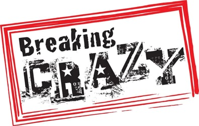 BREAKING CRAZY