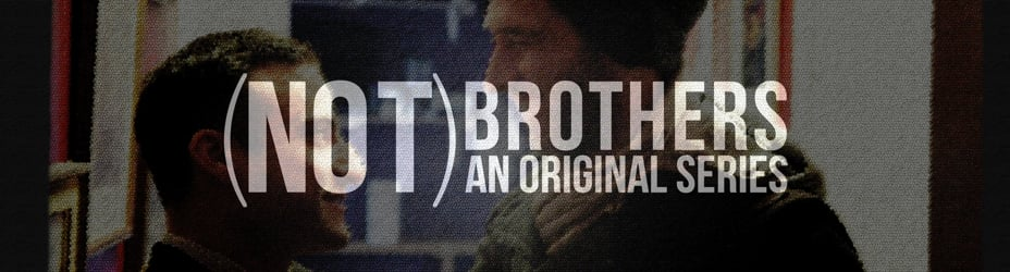 (NOT) BROTHERS: An Original Series