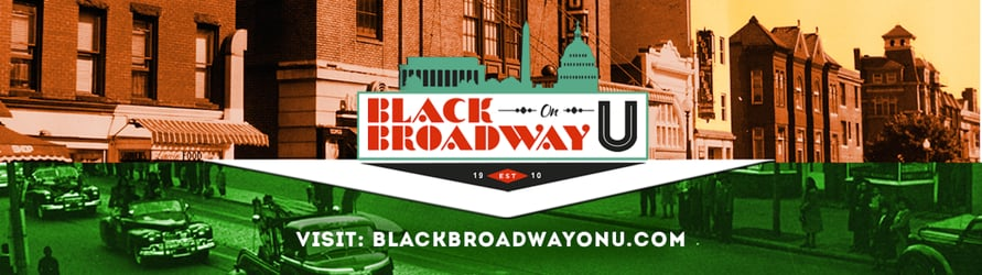 Black Broadway on U: A Transmedia Project, a multiplatform story chronicling the history/cultural legacy of DC's Black Broadway.
