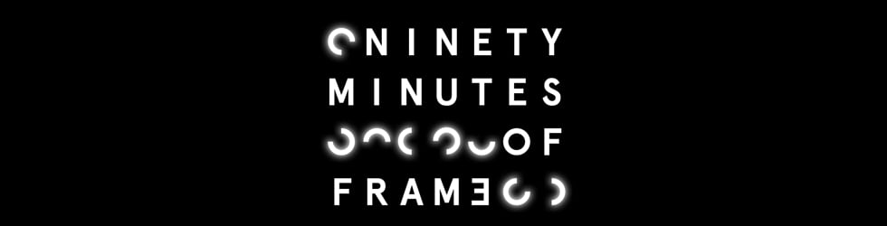 Ninety Minutes of Frame