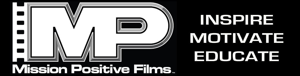 Mission Positive Films - Inspire, Motivate, and Educate