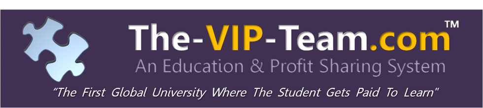 The-Vip-Team.com - The VIP Team - The First Global University who pays the Student to Study