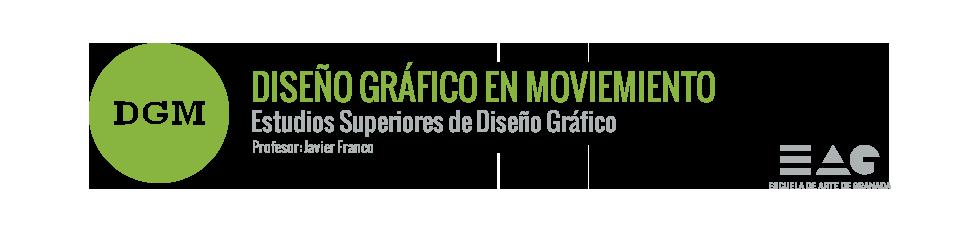 Diseño Gráfico en Movimiento | Escuela de Arte de Granada