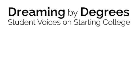 Dreaming by Degrees: Student Voices on Starting College