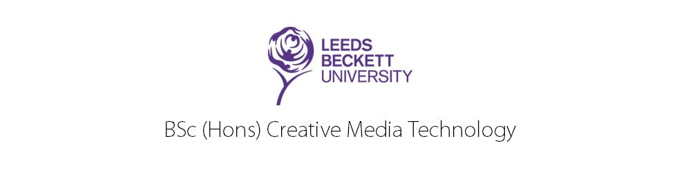 Leeds Beckett University - BSc (Hons) Creative Media Technology