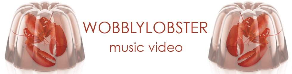 WOBBLYLOBSTER Music Videos