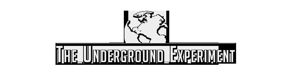 The Underground Experiment