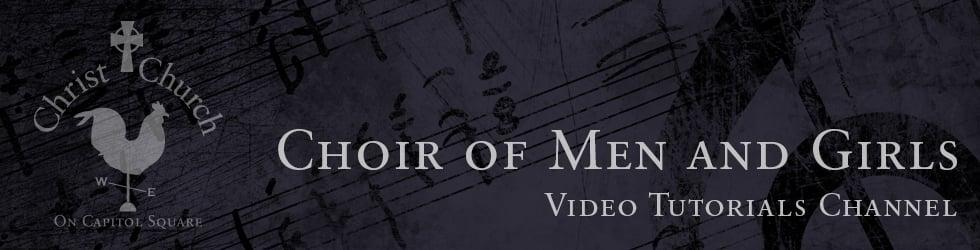 Choir of Men and Girls - Tutorial Videos