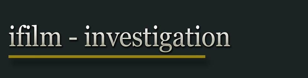 ifilm \ investigation