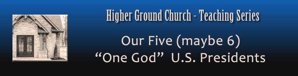 "Our Five (maybe 6)  ""One God"" U.S. Presidents"