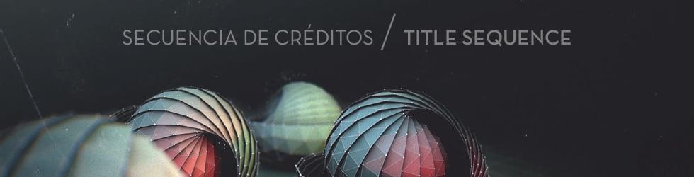 Secuencia de Créditos / Title Sequence