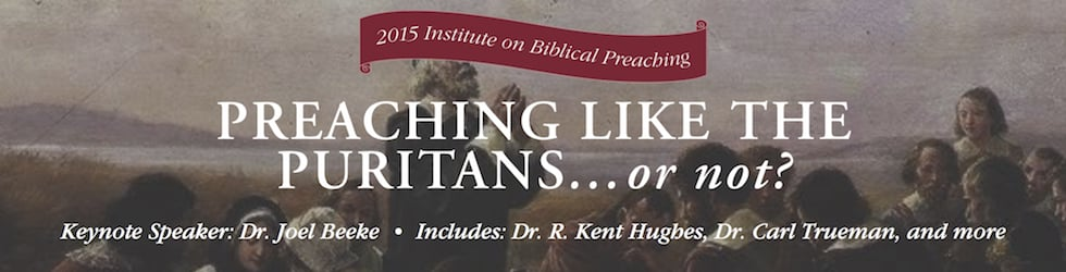 """2015 Preaching Conference: """"Preaching Like the Puritans…or Not?"""" with Dr. Joel Beeke"""