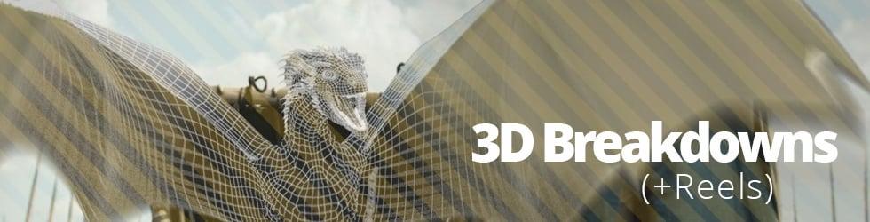 3D Breakdowns (+Reels)