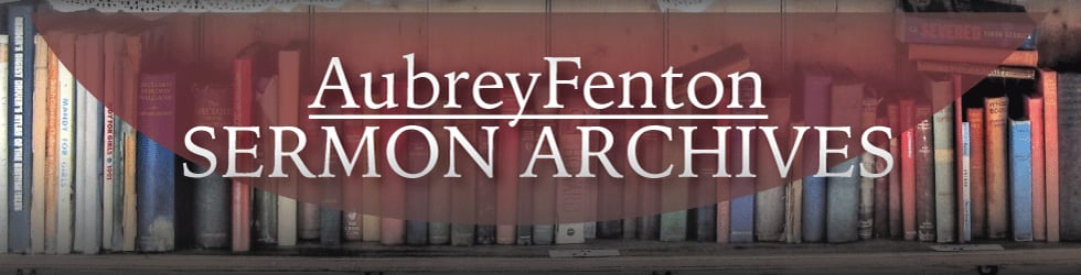 AubreyFenton Sermon Archives