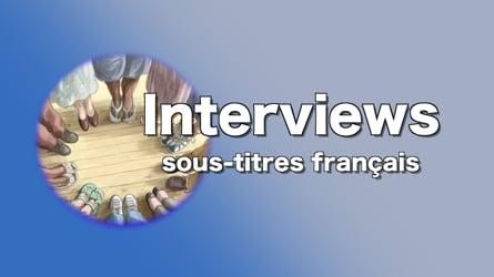 Interviews sous-titres français