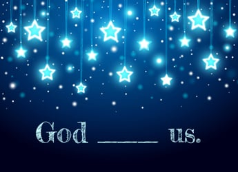 God ______ Us.