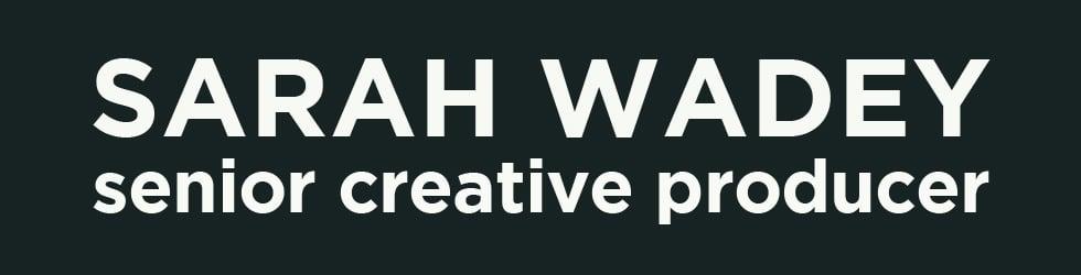 Sarah Wadey Senior Producer