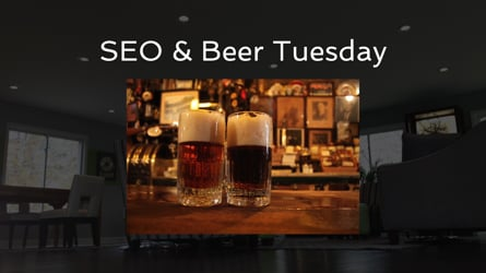 SEO & Beer Tuesday
