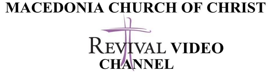 Macedonia Church of Christ - Revival Channel