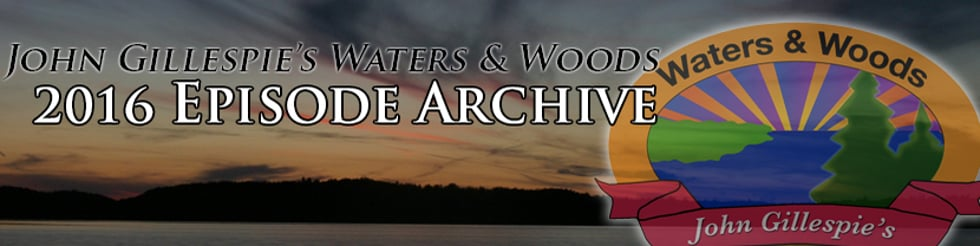 John Gillespie's Waters & Woods 2016 Full Episodes