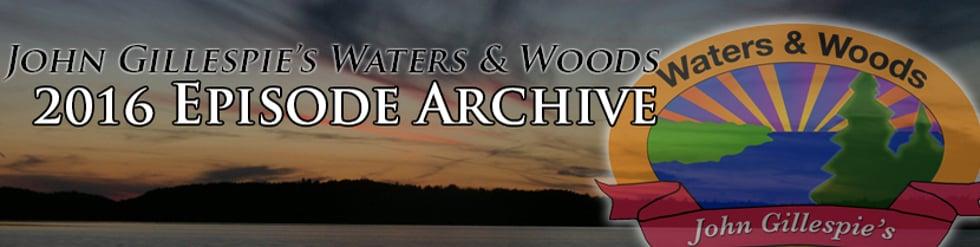 John Gillespie's Waters & Woods 2016 Full Episodes
